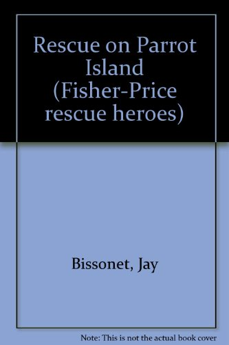 Rescue on Parrot Island By Jay Bissonet