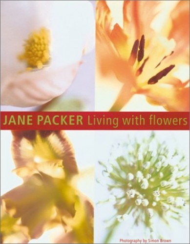 Living with Flowers by Jane Packer