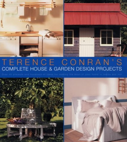 Terence Conran's Complete House and Garden Design Projects by Sir Terence Conran