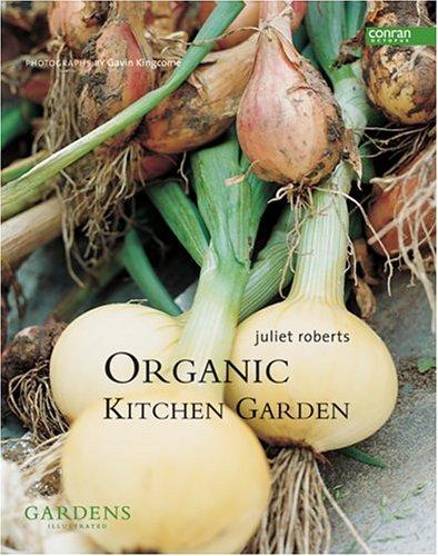 The Organic Kitchen Garden By Juliet Roberts