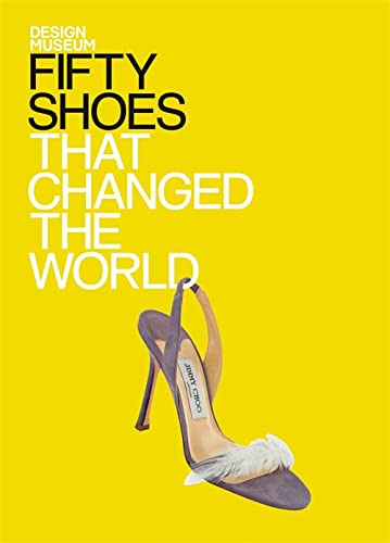Fifty Shoes That Changed the World by The Design Museum