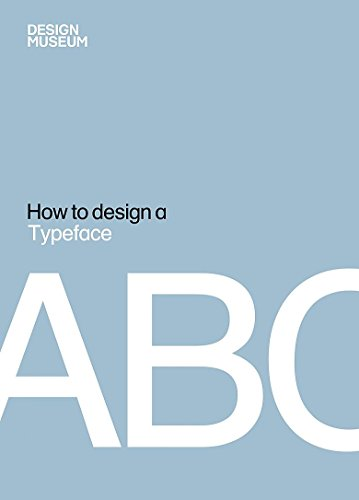 Design Museum How to Design a Typeface By Design Museum