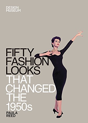 Fifty Fashion Looks that Changed the 1950s: Design Museum Fifty By Design Museum