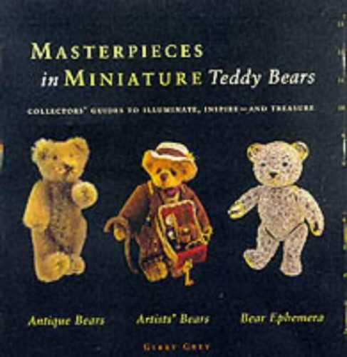 Masterpieces in Miniature: Teddy Bears by Gerry Grey