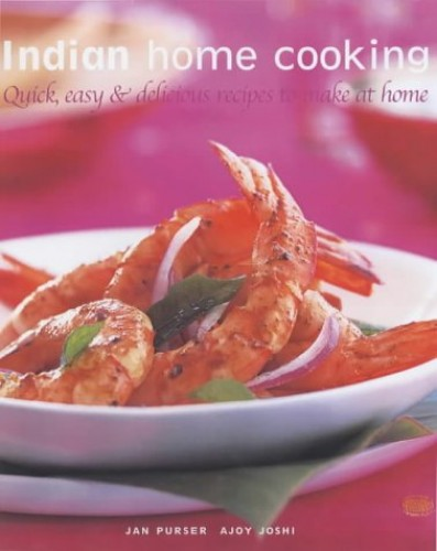 Indian Home Cooking: Quick, Easy and Delicious Recipes to Make at Home by Jan Purser