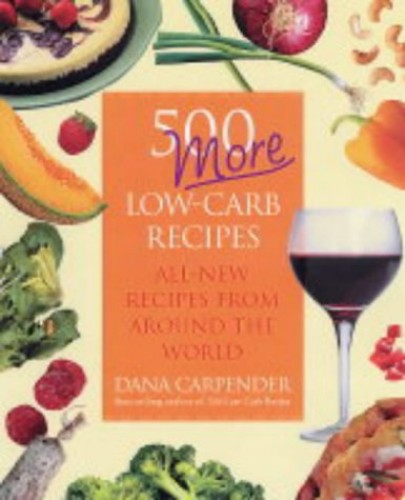 500 More Low-carb Recipes: All-new Recipes from Around the World By Dana Carpender
