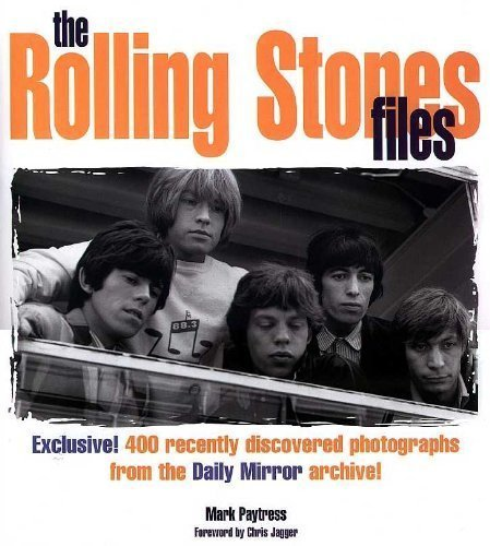 The Rolling Stones Files By Mark. Paytress