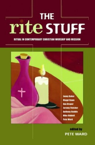 The Rite Stuff: Ritual in Contemporary Christian Worship and Mission by Pete Ward