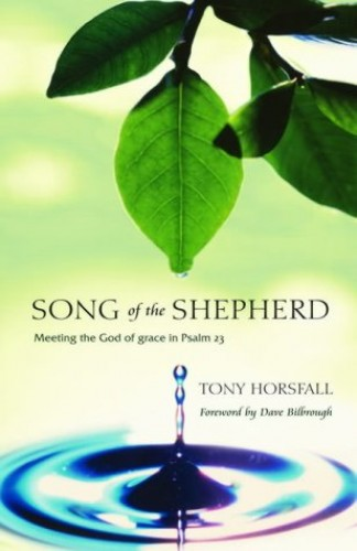 Song of the Shepherd: Meeting the God of Grace in Psalm 23 By Tony Horsfall