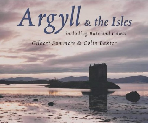 Argyll and the Isles By Gilbert J. Summers