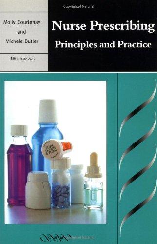 Nurse Prescribing: Principles and Practice By Molly Courtenay (University of Reading)