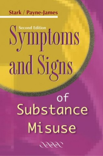 Symptoms and Signs of Substance Misuse By Margaret M. Stark (St George's Hospital Medical School, University of London)