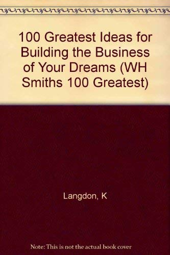 100 Greatest Ideas for Building the Business of Your Dreams By Ken Langdon
