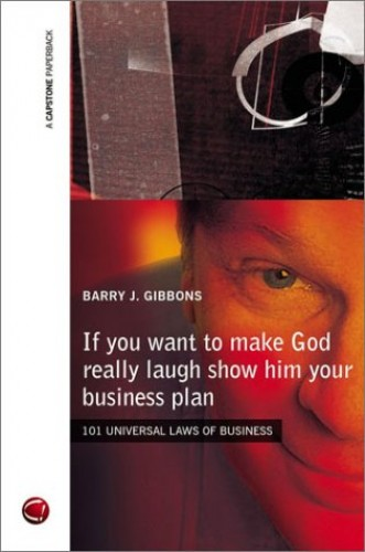 If You Want to Make God Really Laugh Show Him Your Business Plan By Barry J. Gibbons