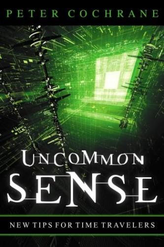 Uncommon Sense: Out Of The Box Thinking For An In The Box World By Peter Cochrane