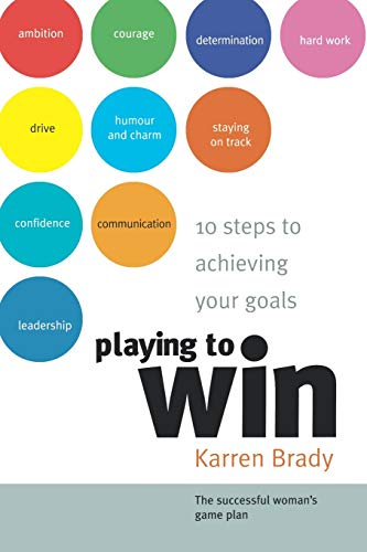 Playing to Win: 10 Steps to Achieving Your Goals by Karren Brady
