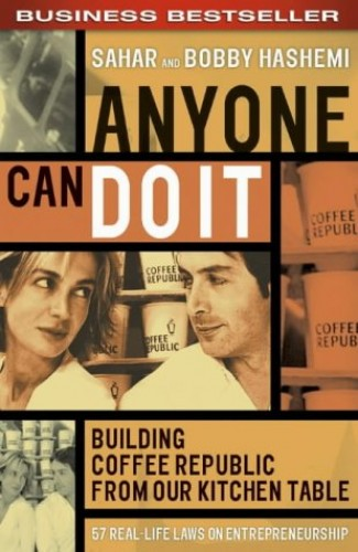 Anyone Can Do It: Building Coffee Republic From Our Kitchen Table: 57 Real-life laws on entrepreneurship By Sahar Hashemi