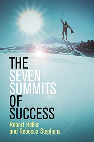 The Seven Summits of Success By Robert Heller