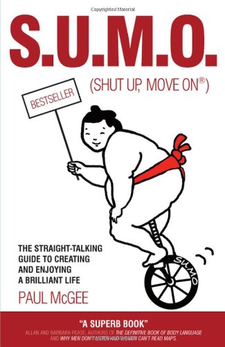 SUMO (Shut Up, Move On): The Straight Talking Guide to Creating and Enjoying a Brilliant Life by Paul McGee