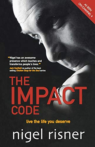 The Impact Code: Live the Life You Deserve by Nigel Risner