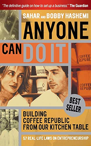 Anyone Can Do it: Building Coffee Republic from Our Kitchen Table - 57 Real Life Laws on Entrepreneurship by Sahar Hashemi