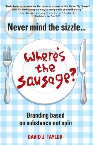 Never Mind the Sizzle...Where's the Sausage? By David Taylor