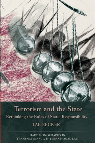 Terrorism and the State: Rethinking the Rules of State Responsibility (Hart Monographs in Transnational and International Law) by Tal Becker