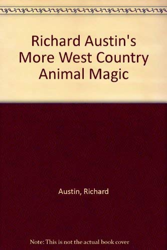 Richard Austin's More West Country Animal Magic By Richard Austin