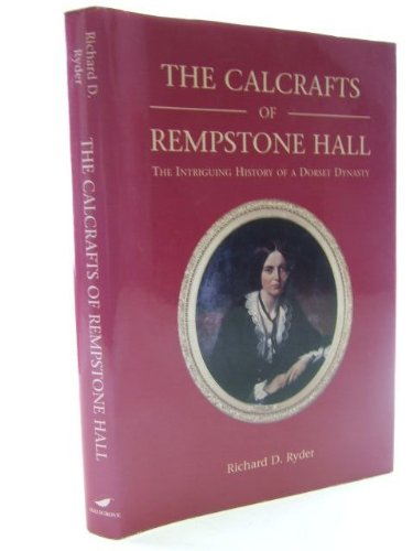 The Calcrafts of Rempstone Hall By Richard D. Ryder
