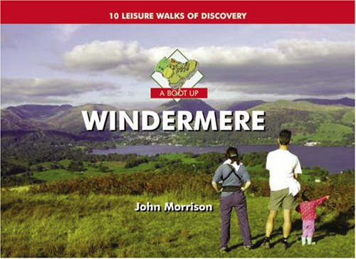 A Boot Up Windermere: Ten Leisure Walks of Discovery by John Morrison