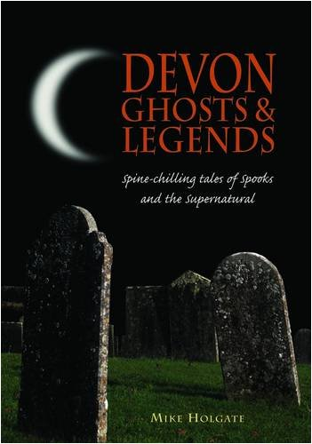 Devon Ghosts and Legends By Mike Holgate