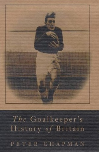 The Goalkeeper's History of Britain by Peter Chapman