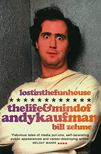 Lost in the Funhouse: The Life and Mind of Andy Kaufman by Bill Zehme