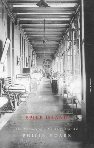 Spike Island: The Memory of a Military Hospital By Philip Hoare