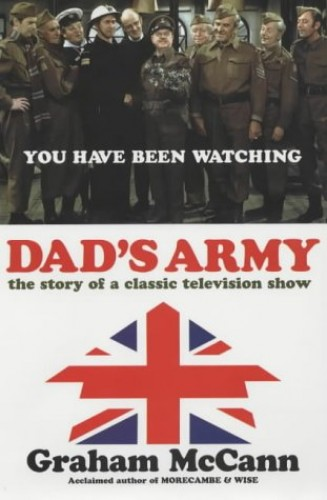 """Dad's Army"": The Story of a Classic Television Show by Graham McCann"