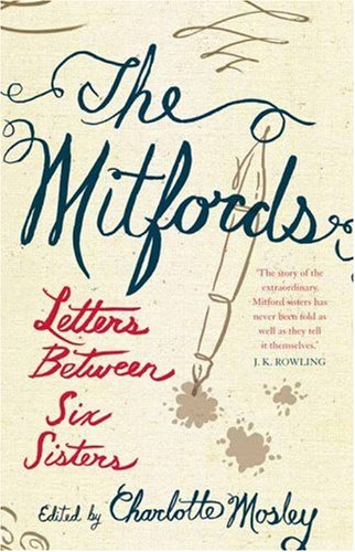 The Mitfords: Letters Between Six Sisters Edited by Charlotte Mosley