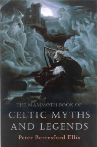 The Mammoth Book of Celtic Myths and Legends (Mammoth Books) By Peter Ellis