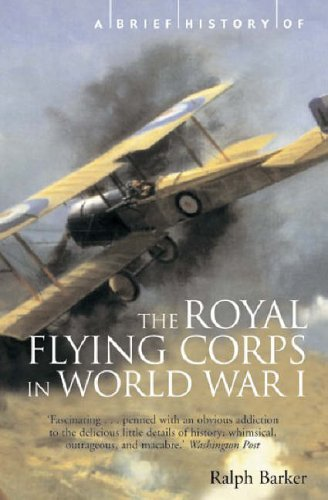 A Brief History of the Royal Flying Corps in World War One By Ralph Barker