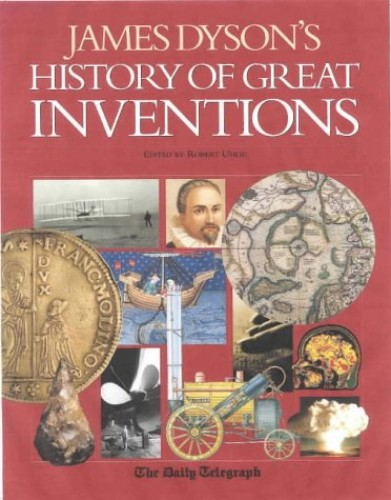 James Dyson's History of Great Inventions By James Dyson