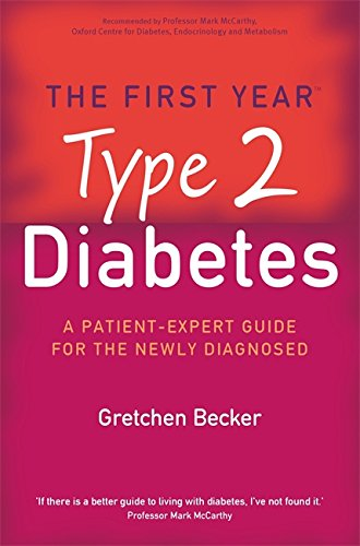 The First Year: Type 2 Diabetes: A Patient-Expert Guide for the Newly Diagnosed: The First Year - An Essential Guide for the Newly Diagnosed By Gretchen Becker