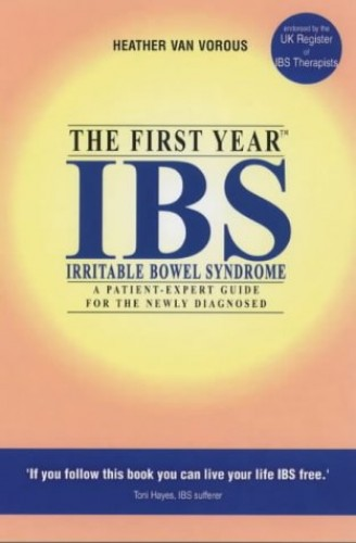 IBS (Irritable Bowel Syndrome): The First Year - An Essential Guide for the Newly Diagnosed (Patient-expert Guides) By Heather Van Vorous