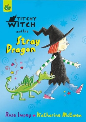 Titchy-Witch and the Stray Dragon (Titchy-Witch) By Rose Impey