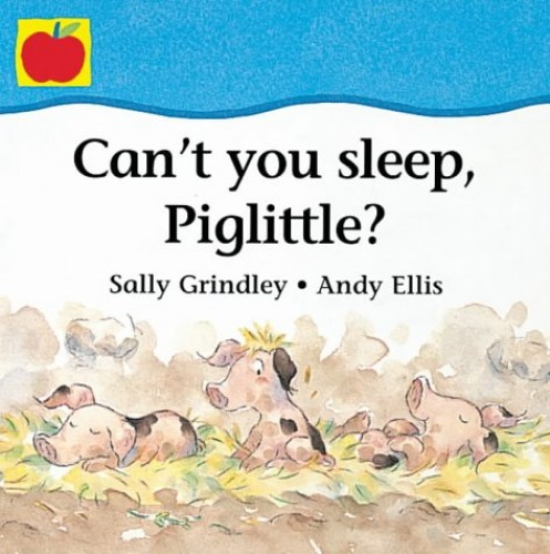 Can't You Sleep Piglittle? By Sally Grindley