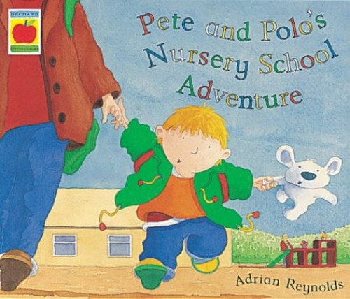 Pete And Polo: Nursery Adventure By Adrian Reynolds
