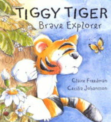 Tiggy Tiger, Brave Explorer By Claire Freedman
