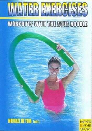 Water Exercises - Workouts with the Aqua Noodle By Tomihiro Shimizu