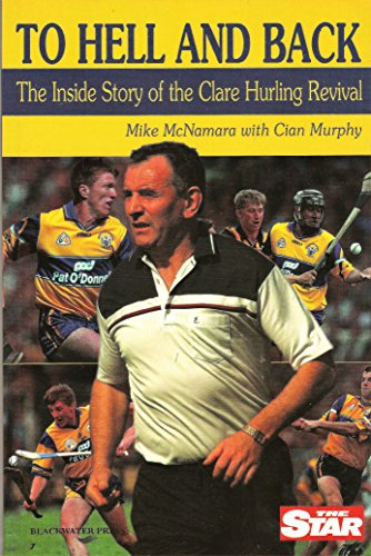 To Hell and Back (The Inside Story of the Clare Hurling Revival) By Cian Murphy