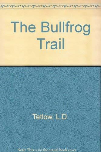 The Bullfrog Trail By L.D. Tetlow