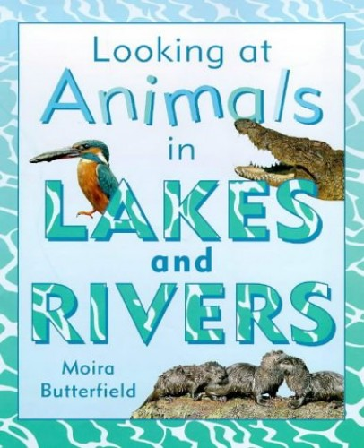 LOOKING AT ANIMALS LAKES & RIVERS By Moira Butterfield