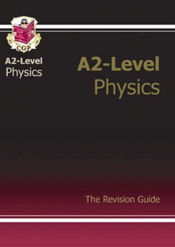 A2 Level Physics Revision Guide By CGP Books